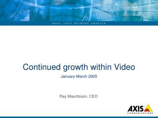 Continued growth within Video  January-March 2005