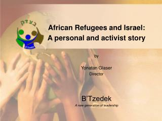 African Refugees and Israel: A personal and activist story by Yonatan Glaser Director B'Tzedek