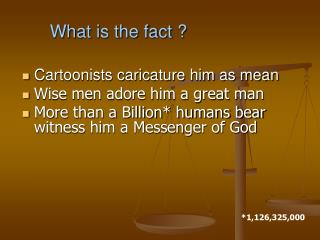 Cartoonists caricature him as mean Wise men adore him a great man
