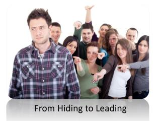 From Hiding to Leading