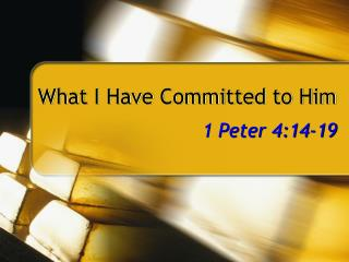 What I Have Committed to Him