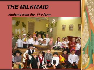 THE MILKMAID students from the  1 st  c form