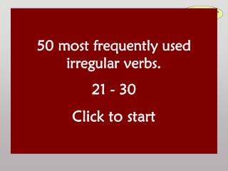 50 most frequently used irregular verbs. 21 - 30 Click to start