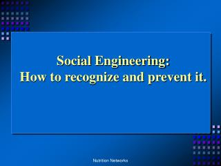 Social Engineering: How to recognize and prevent it.