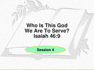 Who Is This God We Are To Serve? Isaiah 46:9