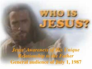 Jesus' Awareness of His Unique Relationship to the Father General audience of July 1, 1987
