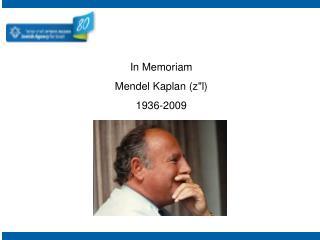 """In Memoriam Mendel Kaplan (z""""l) 1936-2009"""