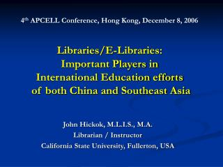John Hickok, M.L.I.S., M.A. Librarian / Instructor California State University, Fullerton, USA
