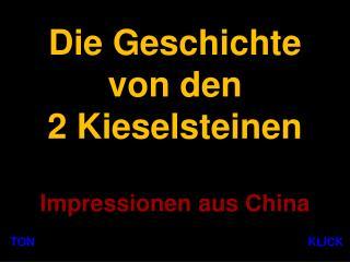 Die Geschichte  von den 2 Kieselsteinen Impressionen aus China
