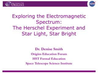 Exploring the Electromagnetic Spectrum: The Herschel Experiment and Star Light, Star Bright