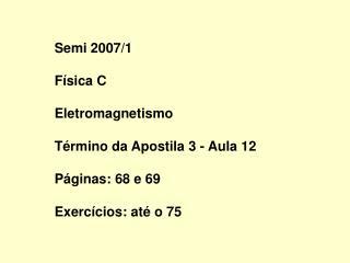 Semi 2007/1 Física C Eletromagnetismo Término da Apostila 3 - Aula 12 Páginas: 68 e 69