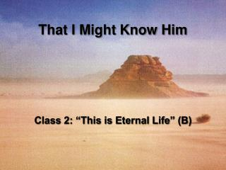"Class 2: ""This is Eternal Life"" (B)"