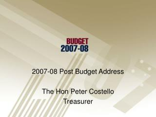 2007-08 Post Budget Address The Hon Peter Costello Treasurer
