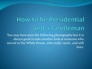 How to be Presidential and a Gentleman