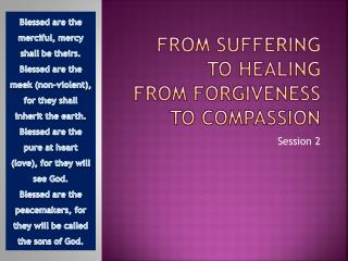 From Suffering to Healing From Forgiveness to Compassion
