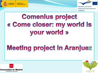 Comenius  project « Come  closer :  my  world  is your  world » Meeting  project  in Aranjue z