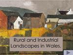 Rural and Industrial Landscapes in Wales.