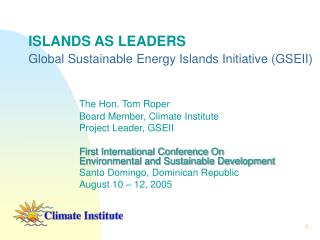 ISLANDS AS LEADERS Global Sustainable Energy Islands Initiative (GSEII)