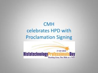 CMH celebrates HPD with  Proclamation Signing
