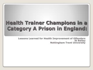 Health Trainer Champions in a Category A Prison in England: