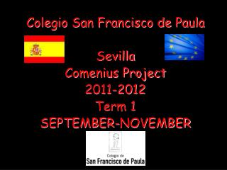 Colegio San Francisco de Paula Sevilla Comenius Project 2011-2012 Term 1 SEPTEMBER-NOVEMBER