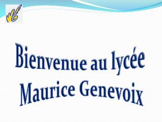 Bienvenue au lycée  Maurice Genevoix