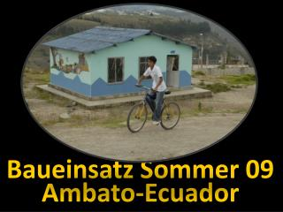 Baueinsatz Sommer 09 Ambato-Ecuador