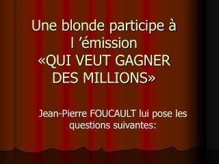 Une blonde participe � l���mission  �QUI VEUT GAGNER DES MILLIONS�