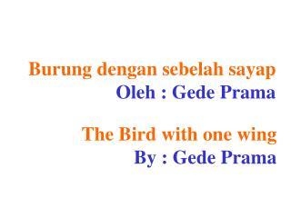 Burung dengan sebelah sayap Oleh : Gede Prama