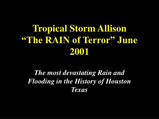 "Tropical Storm Allison  ""The RAIN of Terror"" June 2001"