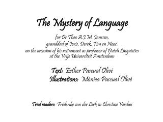 The Mystery of Language for Dr Theo A.J.M. Janssen, granddad of Joris, Derek, Tim en Noor,
