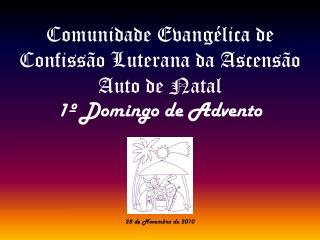 Comunidade Evangélica de Confissão Luterana da Ascensão Auto de Natal 1º Domingo de Advento