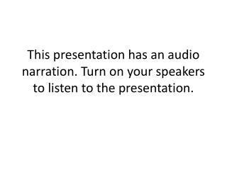 This presentation has an audio narration. Turn on your speakers to listen to the presentation.