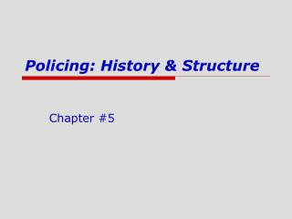 Policing: History & Structure