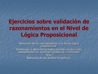 Ejercicios sobre validación de razonamientos en el Nivel de Lógica Proposicional