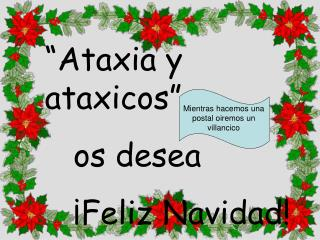 �Ataxia y ataxicos�    os desea     �Feliz Navidad!