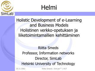 Riitta Smeds P rofessor,  I nformation networks  Director, SimLab