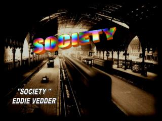 """""""SOCIETY """" EDDIE VEDDER"""