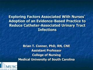 Brian T. Conner,  PhD, RN, CNE Assistant Professor College of Nursing
