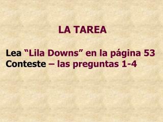 """LA  TAREA Lea  """"Lila Downs"""" en la página 53 Conteste  – las preguntas 1-4"""