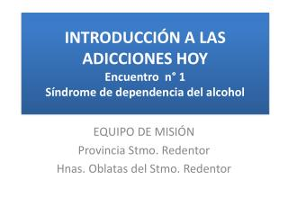 INTRODUCCIÓN A LAS ADICCIONES HOY Encuentro  n° 1   Síndrome de dependencia del alcohol