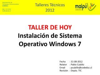 TALLER DE HOY Instalación de Sistema Operativo  Windows 7