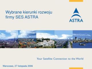 Wybrane kierunki rozwoju   firmy SES ASTRA