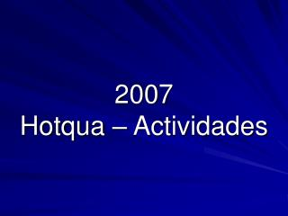2007 Hotqua  – Actividades