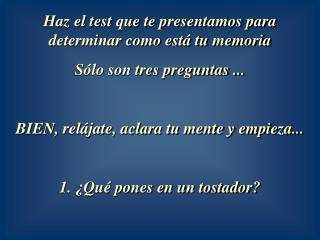 Haz el test que te presentamos para determinar como está tu memoria Sólo son tres preguntas ...