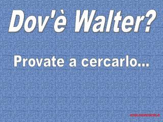 Dov'� Walter?