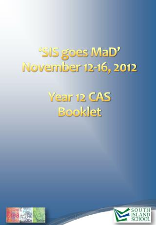 'SIS goes  MaD '  November 12-16, 2012 Year 12 CAS Booklet
