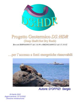 Progetto Geotermico DS:HDR Deep Shaft:Hot Dry Rock  Brevetti RM99A000357 del 3.6.99 e RM2002A000521 del 15.10.02