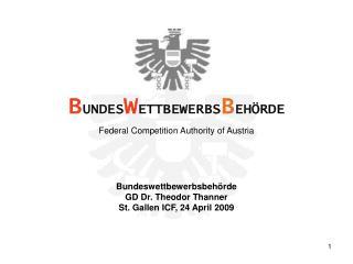 Bundeswettbewerbsbehörde GD Dr. Theodor Thanner St. Gallen ICF, 24 April 2009