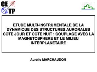 ETUDE MULTI-INSTRUMENTALE DE LA DYNAMIQUE DES STRUCTURES AURORALES COTE JOUR ET COTE NUIT : COUPLAGE AVEC LA MAGNETOSPHE